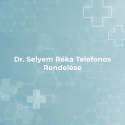 Dr. Selyem Réka Telefonos Rendelése